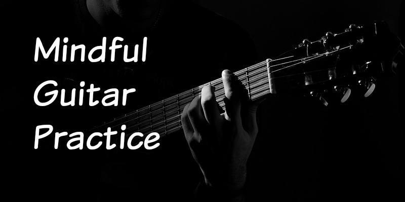 Mindful Guitar Practice
