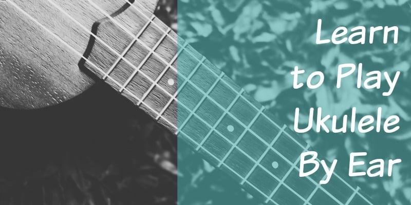 Play Ukulele By Ear