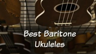 The Four Best Baritone Ukulele You Can Buy in 2018