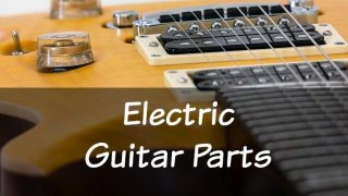 The Parts of an Electric Guitar You Need to Know!