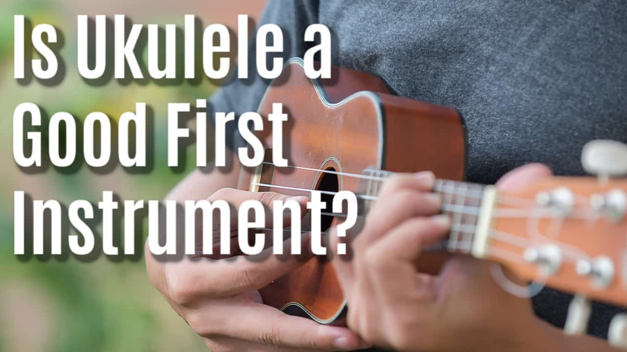 Is the ukulele a good first instrument