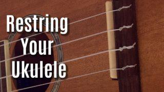 How to Restring a Ukulele: 5 Steps to New Uke Strings