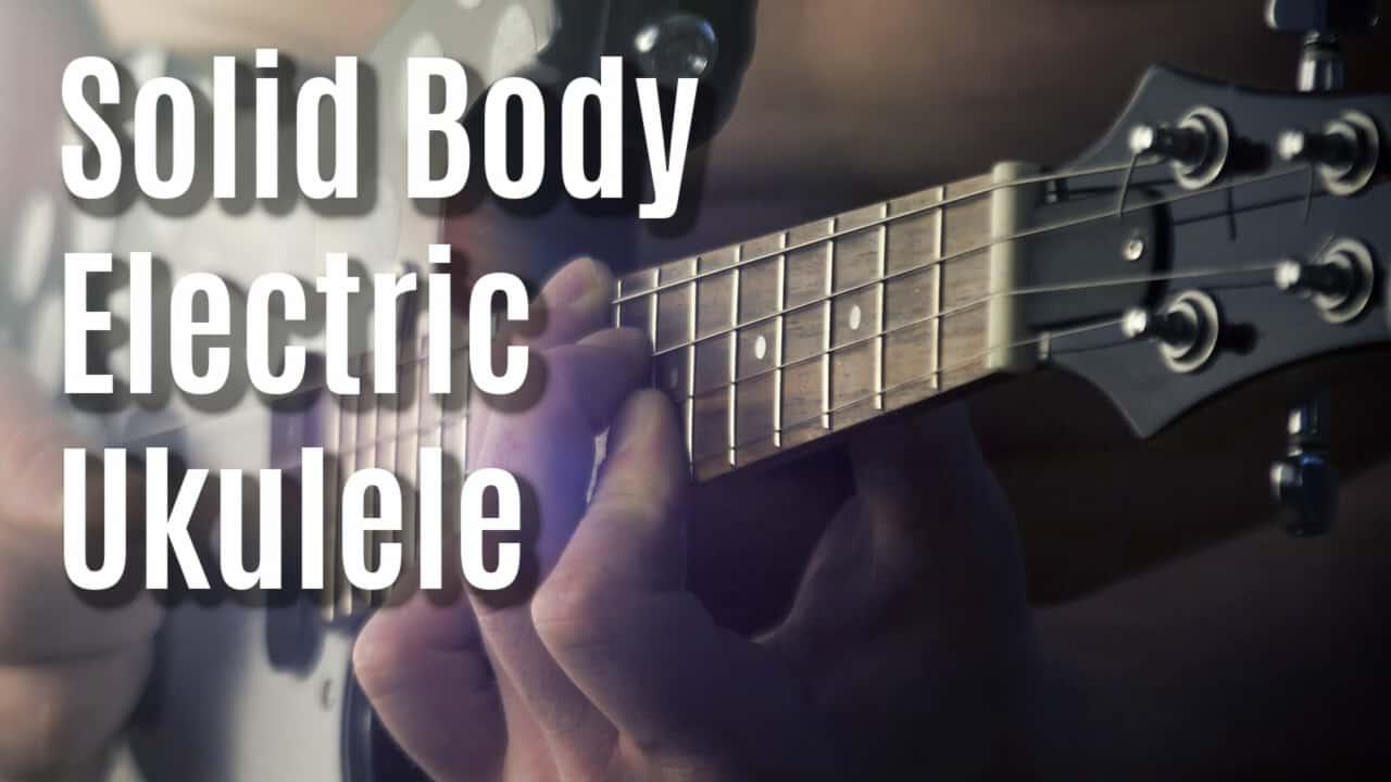 Best Solid Body Electric Ukulele