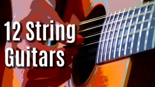 The Best 12 String Guitar Buying Guide